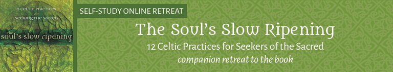 The Soul's Slow Ripening: Celtic Practices (SELF-STUDY)