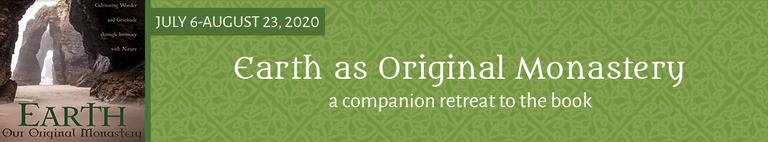 *Earth, Our Original Monastery* Companion Retreat (SUMMER 2020)