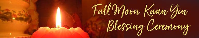 Full Moon Kuan Yin Blessing Ceremony