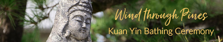 Wind through Pines: Kuan Yin Bathing Ceremony