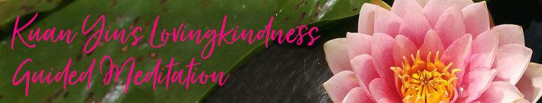 Kuan Yin's Lovingkindness Guided Meditation