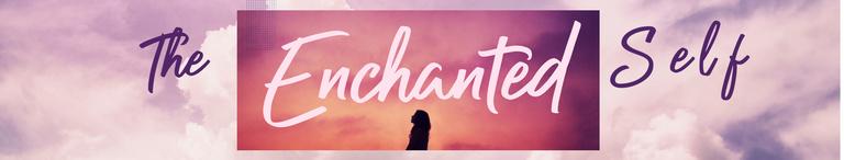The Enchanted Self: 7 Days of Magickal Self-Care