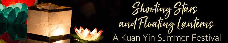 Shooting Stars and Floating Lanterns: A Kuan Yin Summer Festival