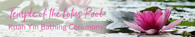 Temple of the Lotus Pool: Kuan Yin Bathing Ceremony