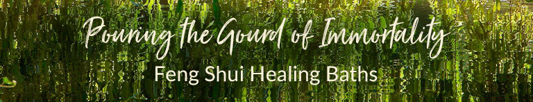 Pouring the Gourd of Immortality: Feng Shui Healing Baths
