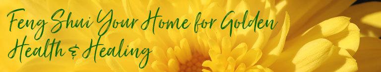 Feng Shui Your Home for Golden Health + Healing