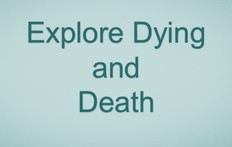 Explore Dying and Death (MODULE 1)