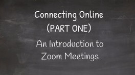 Connecting Online (PART ONE) - An Introduction to Zoom Meetings