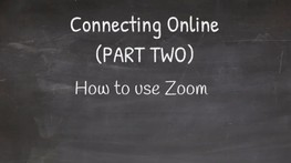 Connecting Online (PART TWO) - How to use Zoom
