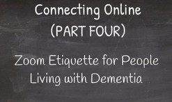 Connecting Online (PART FOUR) - Zoom Etiquette for People Living with Dementia